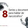 8 Series y documentales para hablar de narcotráfico
